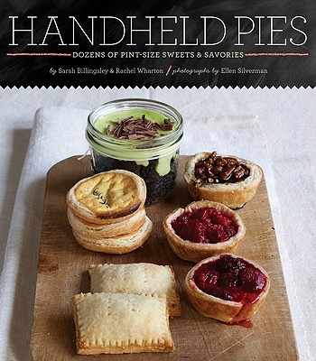 Handheld Pies: Dozens of Pint-Size Sweets & Savories - Billingsley, Sarah, and Wharton, Rachel, and Silverman, Ellen (Photographer)