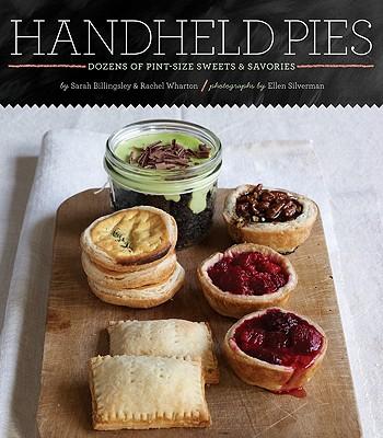 Handheld Pies: Dozens of Pint-Size Sweets & Savories - Billingsley, Sarah, and Wharton, Rachel, and Silverman, Ellen (Photographer)