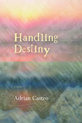 Handling Destiny - Castro, Adrian