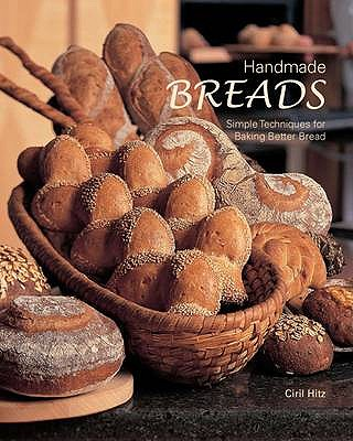 Handmade Breads: Simple Techniques for Baking Better Bread - Hitz, Ciril