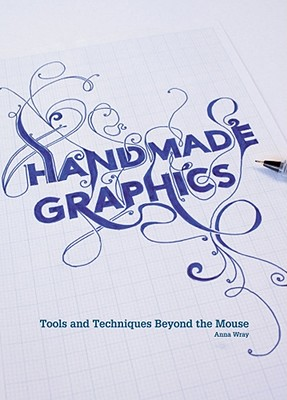 Handmade Graphics: Tools and Techniques Beyond the Mouse - Wray, Anna