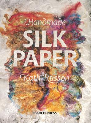 Handmade Silk Paper - Russon, Kath, and Russon, Kate