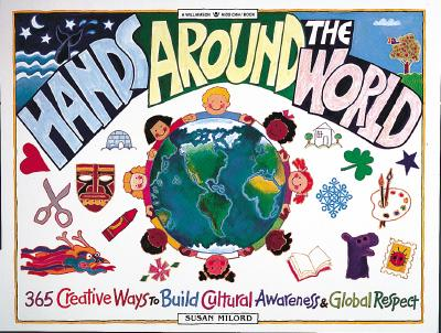 Hands Around the World: 365 Creative Ways to Build Cultural Awareness & Global Respect - Milord, Susan