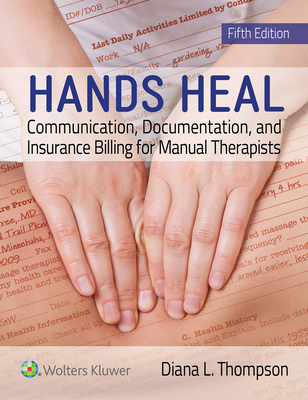 Hands Heal: Communication, Documentation, and Insurance Billing for Manual Therapists - Thompson, Diana