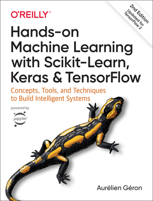 Hands-on Machine Learning with Scikit-Learn, Keras, and TensorFlow: Concepts, Tools, and Techniques to Build Intelligent Systems - Geron, Aurelien