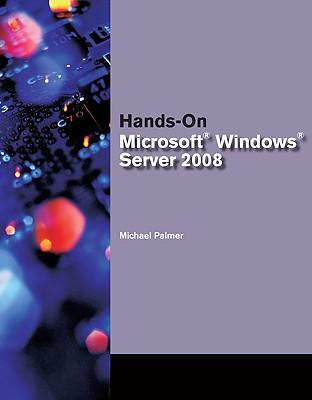 Hands-On Microsoft Windows Server 2008 - Palmer, Michael