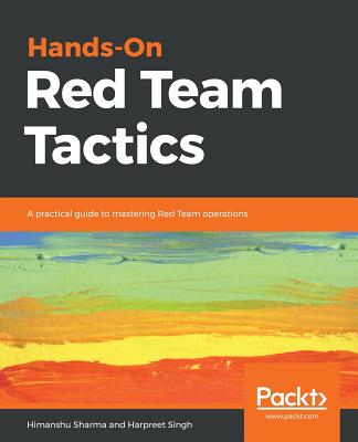 Hands-On Red Team Tactics: A practical guide to mastering Red Team operations - Sharma, Himanshu, and Singh, Harpreet