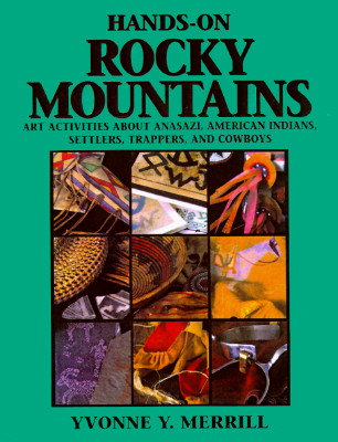 Hands-On Rocky Mountains: Art Activities for Anasazi American Indians, Settlers, Trappers and Cowboys - Merrill, Yvonne Y