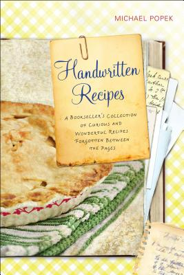 Handwritten Recipes: A Bookseller's Collection of Curious and Wonderful Recipes Forgotten Between the Pages - Popek, Michael