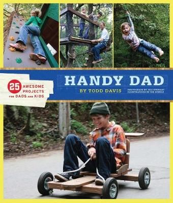 Handy Dad: 25 Awesome Projects for Dads and Kids - Davis, Todd (Photographer), and Stewart, Juli (Photographer)