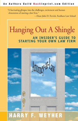 Hanging Out a Shingle: An Insider's Guide to Starting Your Own Law Firm - Weyher, Harry F, and Lyon, Charles S (Foreword by)