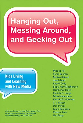 Hanging Out, Messing Around, and Geeking Out: Kids Living and Learning with New Media - Ito, Mizuko, and Baumer, Sonja, and Bittanti, Matteo