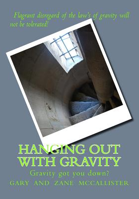 Hanging Out with Gravity: Galileo's Gravity Game - McCallister, Dr Gary Loren, and McCallister, Zane G