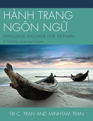 Hanh Trang Ngon Ngu: Language Luggage for Vietnam: A First-Year Language Course - Tran, Tri Chan, and Traaan, Minh Taam