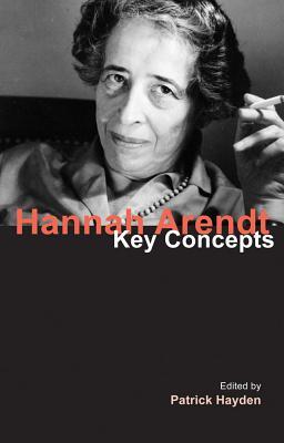 Hannah Arendt: Key Concepts - Hayden, Patrick (Editor)