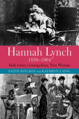 Hannah Lynch 1859-1904: Irish writer, cosmopolitan, New Woman - Binckes, Faith, and Laing, Kathryn