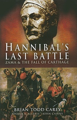 Hannibal's Last Battle: Zama and the Fall of Carthage - Carey, Brian Todd
