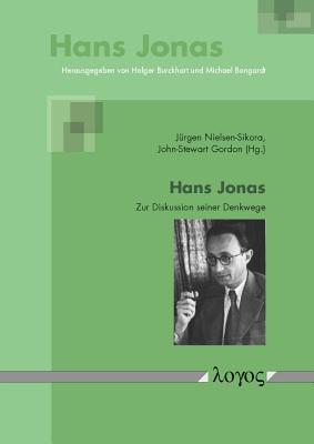 Hans Jonas: Zur Diskussion Seiner Denkwege - Gordon, John-Stewart (Editor), and Nielsen-Sikora, Jurgen (Editor)