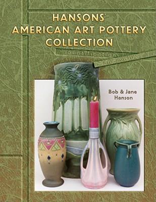 Hansons' American Art Pottery Collection: Identification and Values - Hanson, Bob, and Hanson, Jane