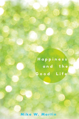 Happiness and the Good Life - Martin, Mike W, PhD