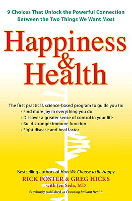 Happiness & Health: 9 Choices That Unlock the Powerful Connection Between the Two Things We Want Most - Foster, Rick, and Hicks, Greg, and Seda, Jen