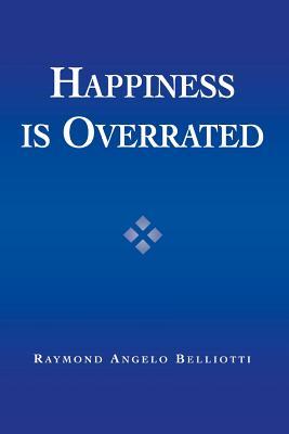 Happiness Is Overrated - Belliotti, Raymond Angelo