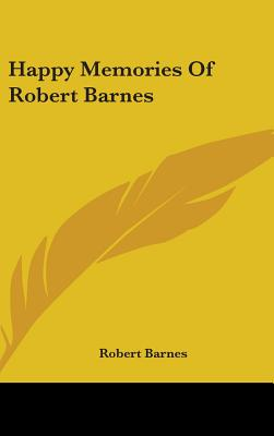 Happy Memories of Robert Barnes - Barnes, Robert