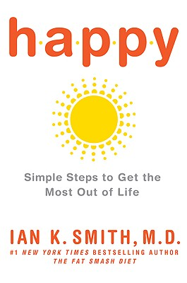 Happy: Simple Steps to Get the Most Out of Life - Smith, Ian K