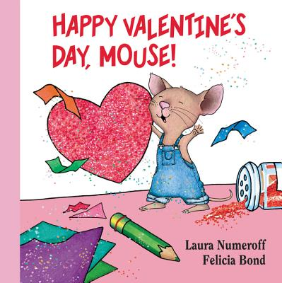 Happy Valentine's Day, Mouse! - Numeroff, Laura Joffe