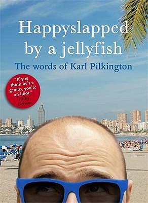 Happyslapped by a Jellyfish: The Words of Karl Pilkington - Pilkington, Karl