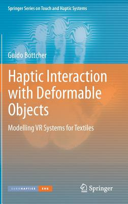 Haptic Interaction with Deformable Objects: Modelling VR Systems for Textiles - Boettcher, Guido
