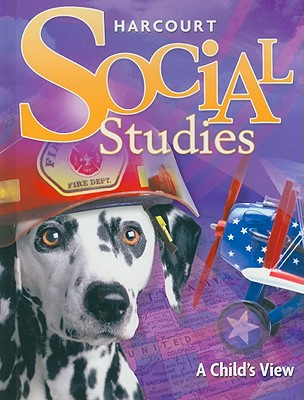 Harcourt Social Studies: Student Edition Grade 1 a Child's View 2007 - Harcourt School Publishers (Prepared for publication by)