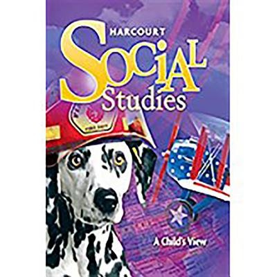 Harcourt Social Studies: Student Edition Grade 1 a Child's View 2010 - Harcourt School Publishers (Prepared for publication by)