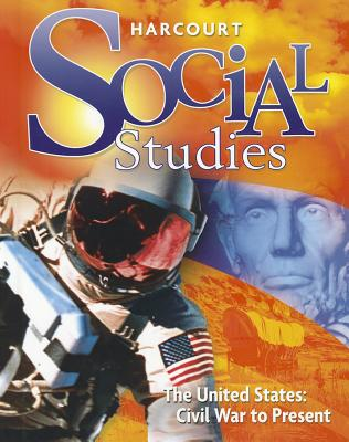 Harcourt Social Studies: Student Edition Grade 6 Us: Civil War to Present 2010 - Harcourt School Publishers (Prepared for publication by)