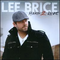 Hard 2 Love - Lee Brice