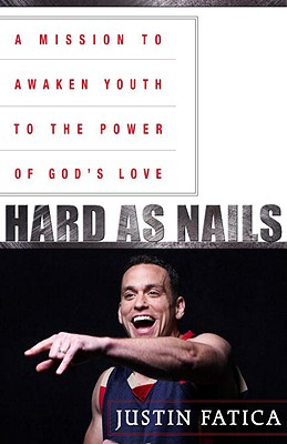 Hard as Nails: A Mission to Awaken Youth to the Power of God's Love - Fatica, Justin, and Tyree, David (Foreword by)
