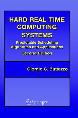 Hard Real-Time Computing Systems: Predictable Scheduling Algorithms and Applications - Buttazzo, Giorgio C, and Buttazzo, G C