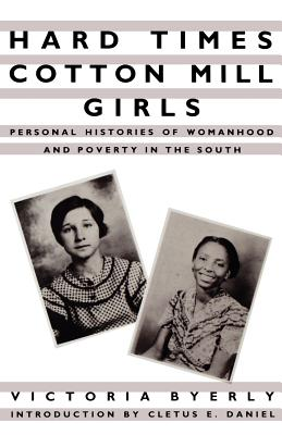 Hard Times Cotton Mill Girls: Personal Histories of Womanhood and Poverty in the South -