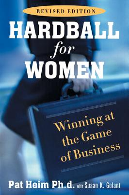 Hardball for Women: Winning at the Game of Business - Heim, Patricia, and Golant, Susan K