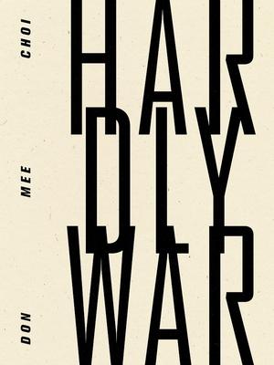 Hardly War - Choi, Don Mee