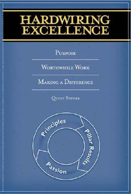 Hardwiring Excellence: Purpose, Worthwhile Work, Making a Difference - Studer, Quint