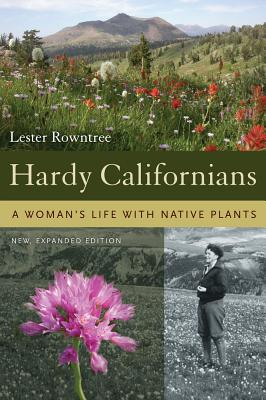 Hardy Californians: A Woman's Life with Native Plants - Rowntree, Lester B (Editor)