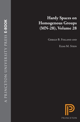 Hardy Spaces on Homogeneous Groups. (MN-28), Volume 28 - Folland, Gerald B, and Stein, Elias M