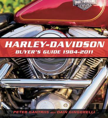 Harley-Davidson Buyer's Guide: 1984-2011 - Gantriis, Peter, and Gingerelli, Dain, and Mitchel, Doug (Photographer)