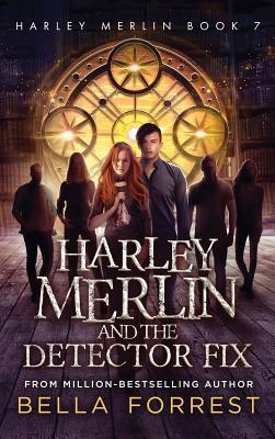 Harley Merlin 7: Harley Merlin and the Detector Fix - Forrest, Bella