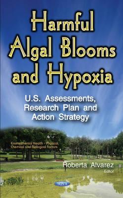 Harmful Algal Blooms & Hypoxia: U.S. Assessments, Research Plan & Action Strategy - Alvarez, Roberta (Editor)