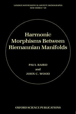 Harmonic Morphisms Between Riemannian Manifolds - Baird, Paul, and Wood, John C