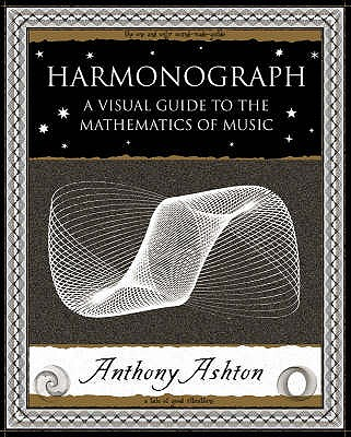 Harmonograph: A Visual Guide to the Mathematics of Music - Ashton, Anthony