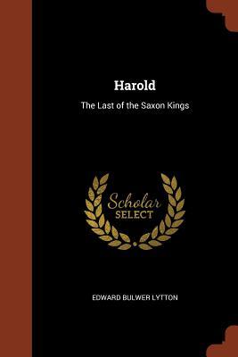 Harold: The Last of the Saxon Kings - Lytton, Edward Bulwer