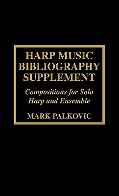 Harp Music Bibliography Supplement: Compositions for Solo Harp and Harp Ensemble - Palkovic, Mark